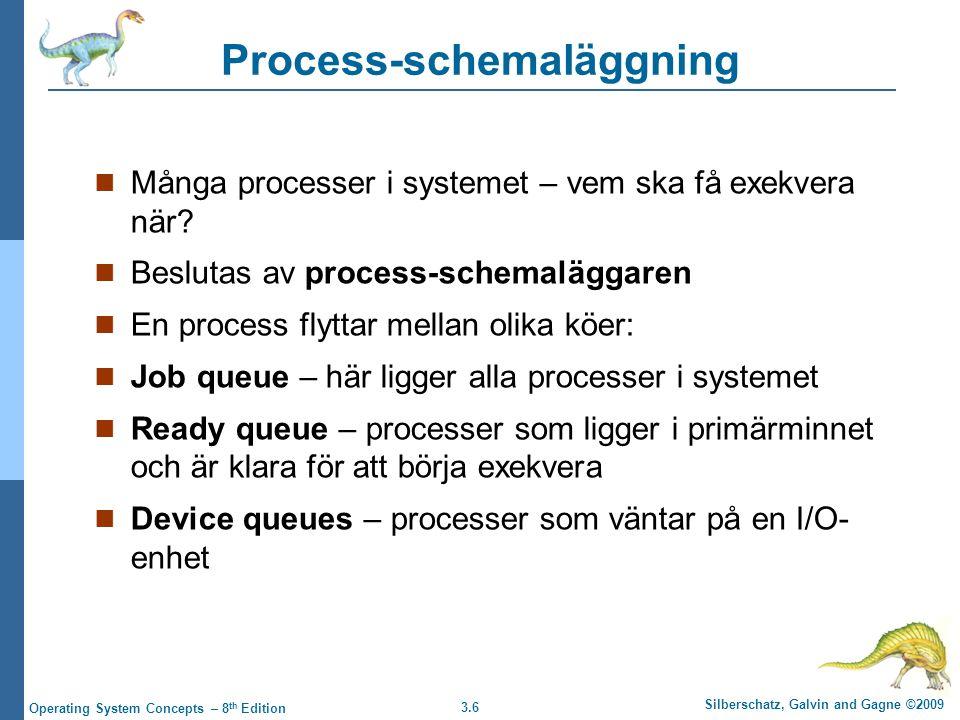 3.6 Silberschatz, Galvin and Gagne ©2009 Operating System Concepts – 8 th Edition Process-schemaläggning Många processer i systemet – vem ska få exekvera när.