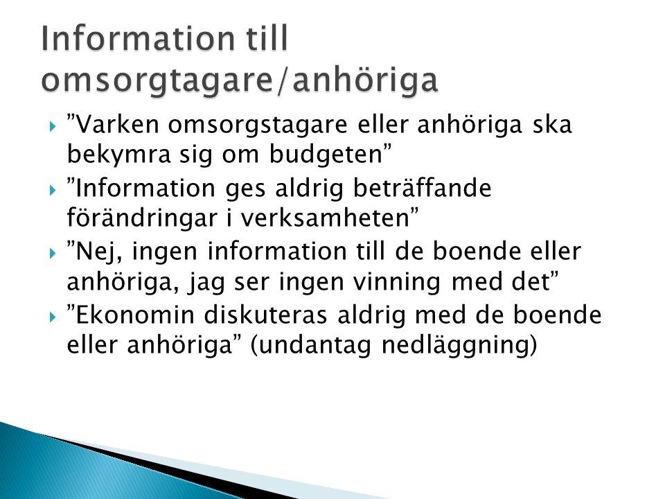 """ """"Varken omsorgstagare eller anhöriga ska bekymra sig om budgeten""""  """"Information ges aldrig beträffande förändringar i verksamheten""""  """"Nej, ingen i"""