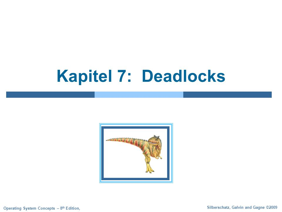 Silberschatz, Galvin and Gagne ©2009 Operating System Concepts – 8 th Edition, Kapitel 7: Deadlocks