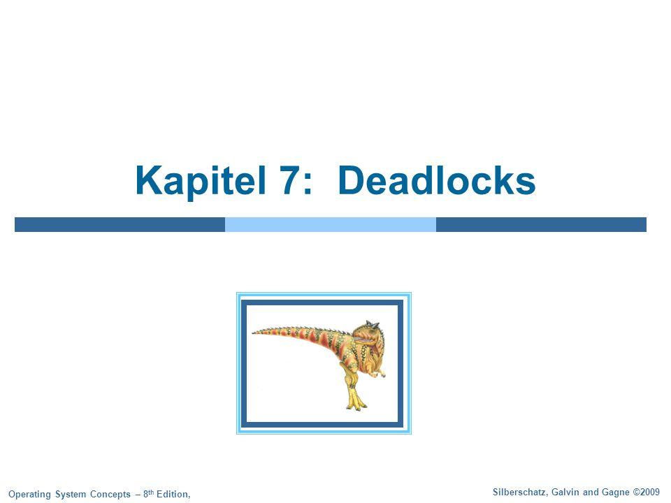 Silberschatz, Galvin and Gagne ©2009 Operating System Concepts – 8 th Edition, Kapitel 7: Deadlocks