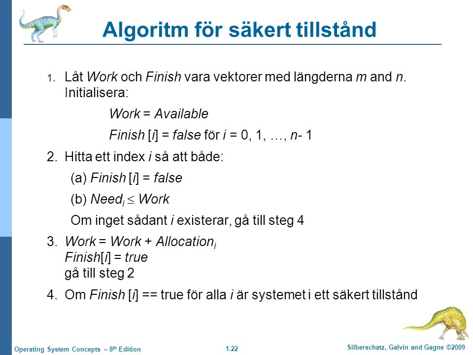 1.22 Silberschatz, Galvin and Gagne ©2009 Operating System Concepts – 8 th Edition Algoritm för säkert tillstånd 1. Låt Work och Finish vara vektorer