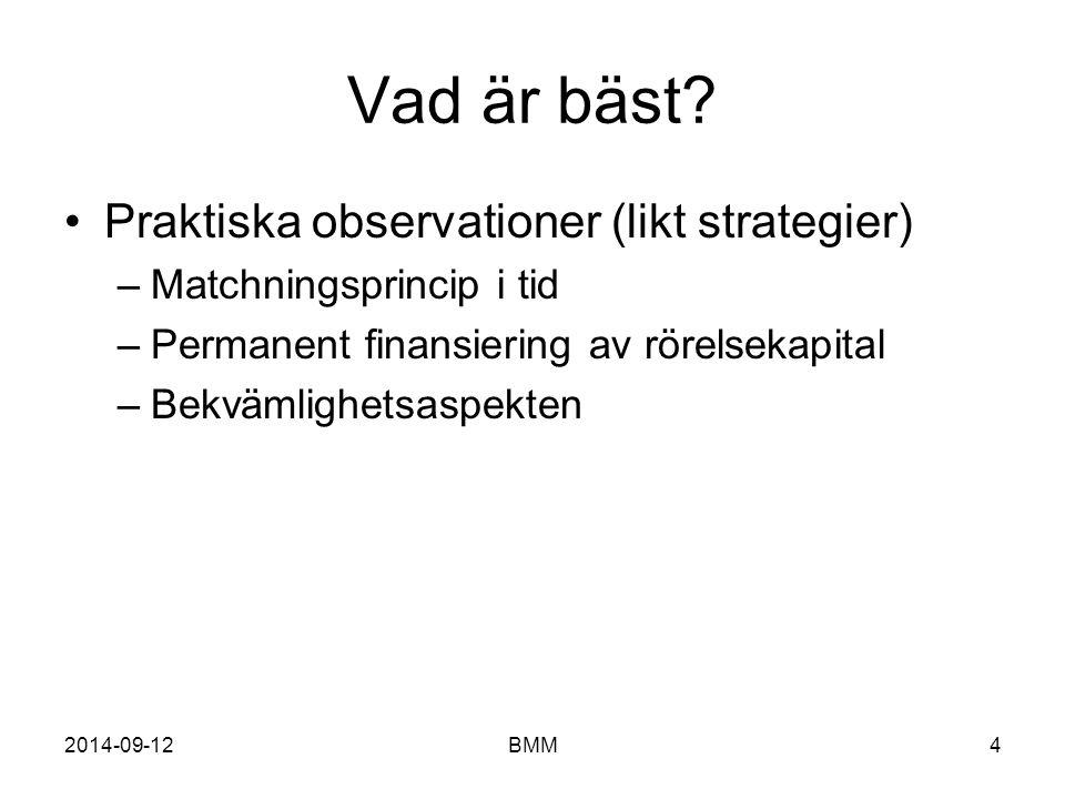 2014-09-12BMM4 Vad är bäst? Praktiska observationer (likt strategier) –Matchningsprincip i tid –Permanent finansiering av rörelsekapital –Bekvämlighet