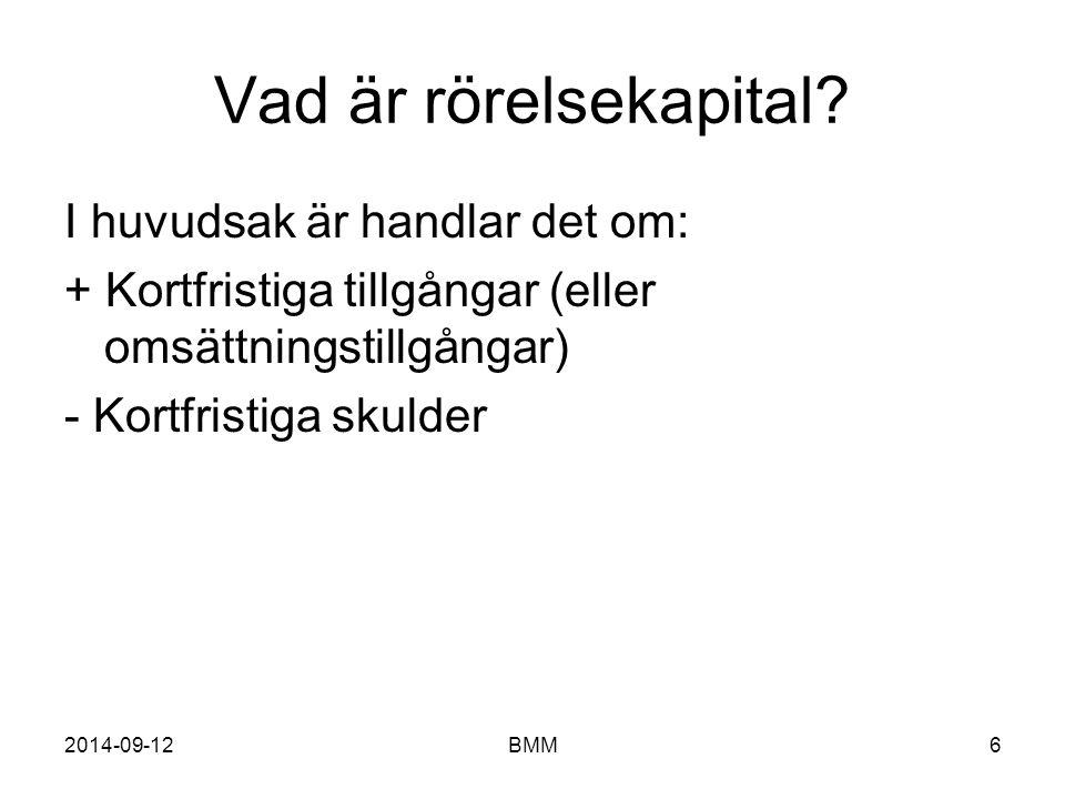 2014-09-12BMM6 Vad är rörelsekapital? I huvudsak är handlar det om: + Kortfristiga tillgångar (eller omsättningstillgångar) - Kortfristiga skulder