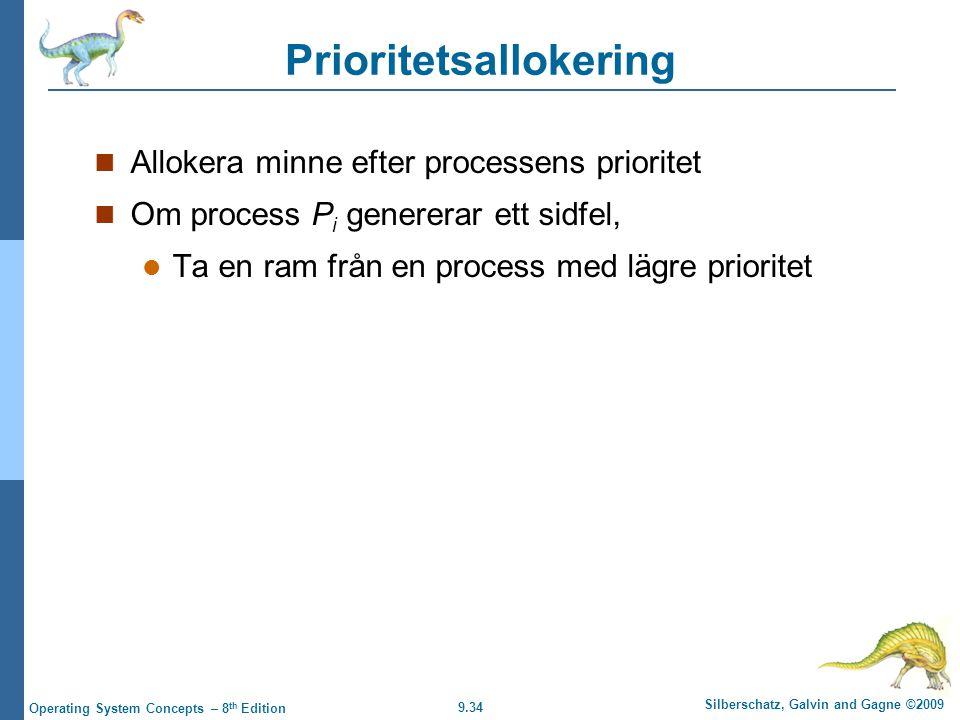 9.34 Silberschatz, Galvin and Gagne ©2009 Operating System Concepts – 8 th Edition Prioritetsallokering Allokera minne efter processens prioritet Om process P i genererar ett sidfel, Ta en ram från en process med lägre prioritet