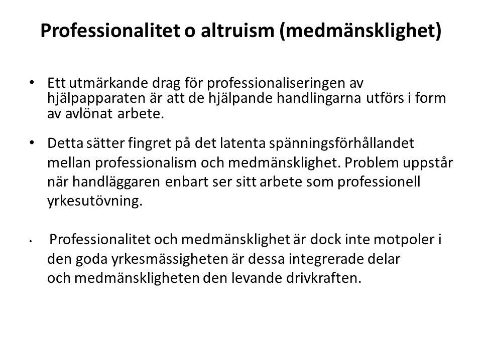 Professionalitet o altruism (medmänsklighet) Ett utmärkande drag för professionaliseringen av hjälpapparaten är att de hjälpande handlingarna utförs i