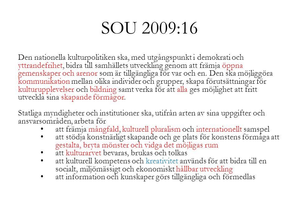 SOU 2009:16 Den nationella kulturpolitiken ska, med utgångspunkt i demokrati och yttrandefrihet, bidra till samhällets utveckling genom att främja öpp