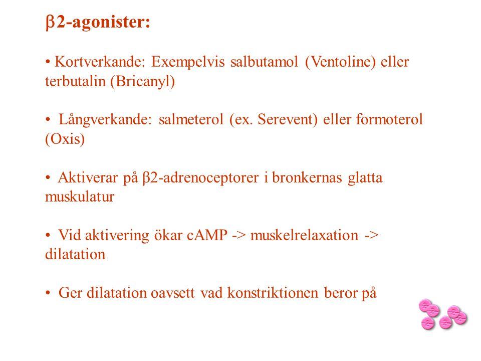  2-agonister: Kortverkande: Exempelvis salbutamol (Ventoline) eller terbutalin (Bricanyl) Långverkande: salmeterol (ex. Serevent) eller formoterol (O