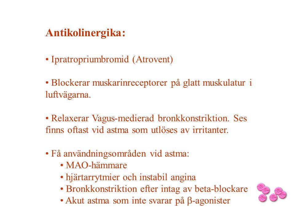 Antikolinergika: Ipratropriumbromid (Atrovent) Blockerar muskarinreceptorer på glatt muskulatur i luftvägarna. Relaxerar Vagus-medierad bronkkonstrikt