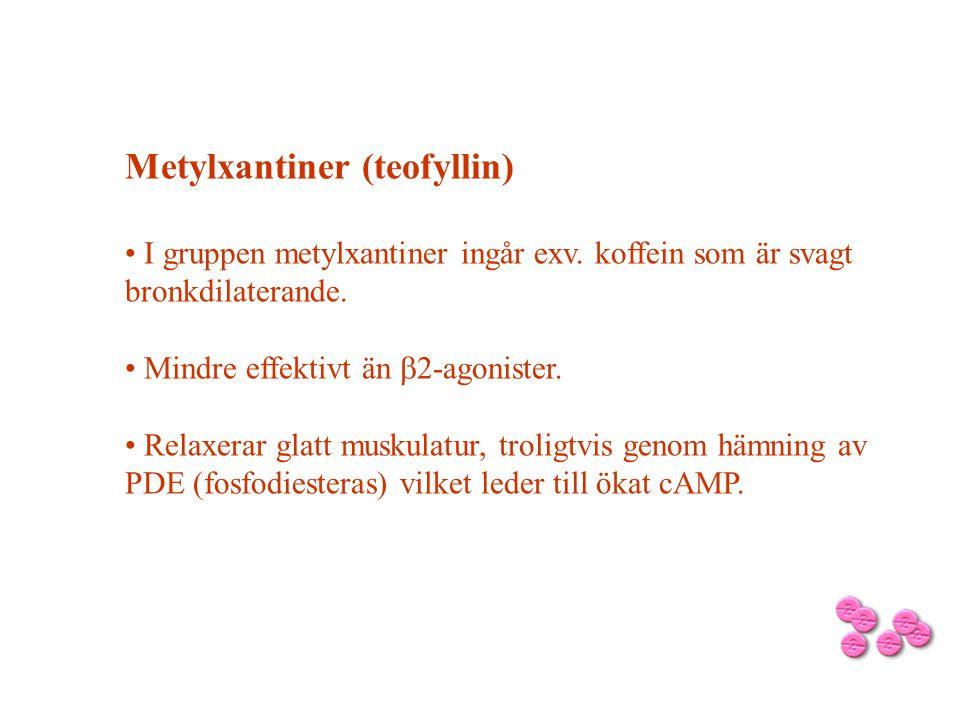 Metylxantiner (teofyllin) I gruppen metylxantiner ingår exv. koffein som är svagt bronkdilaterande. Mindre effektivt än  2-agonister. Relaxerar glatt