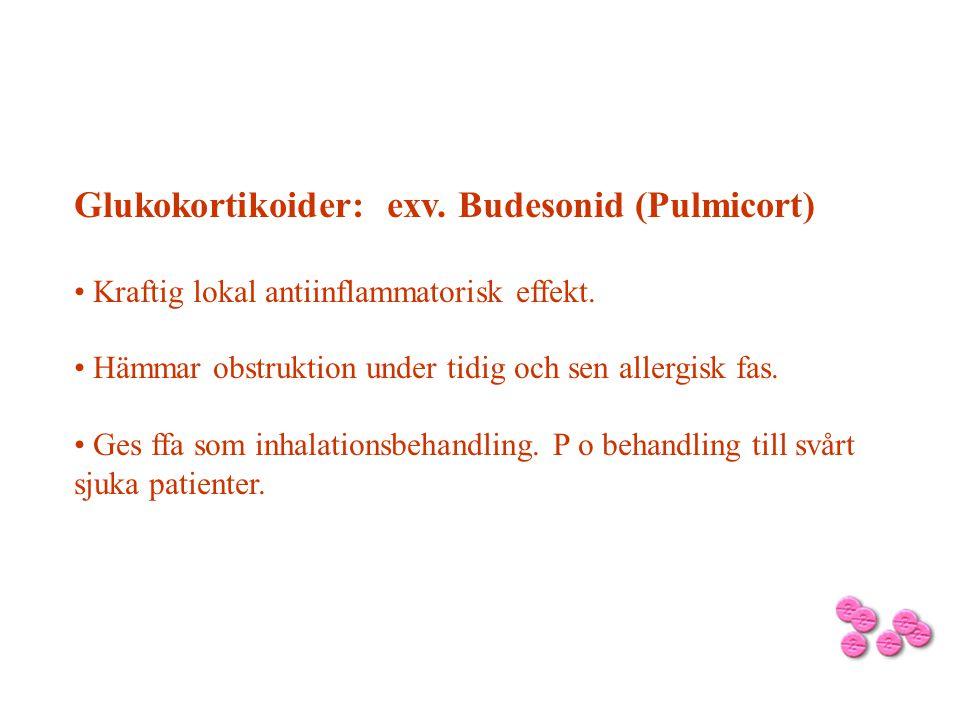 Glukokortikoider: exv. Budesonid (Pulmicort) Kraftig lokal antiinflammatorisk effekt. Hämmar obstruktion under tidig och sen allergisk fas. Ges ffa so
