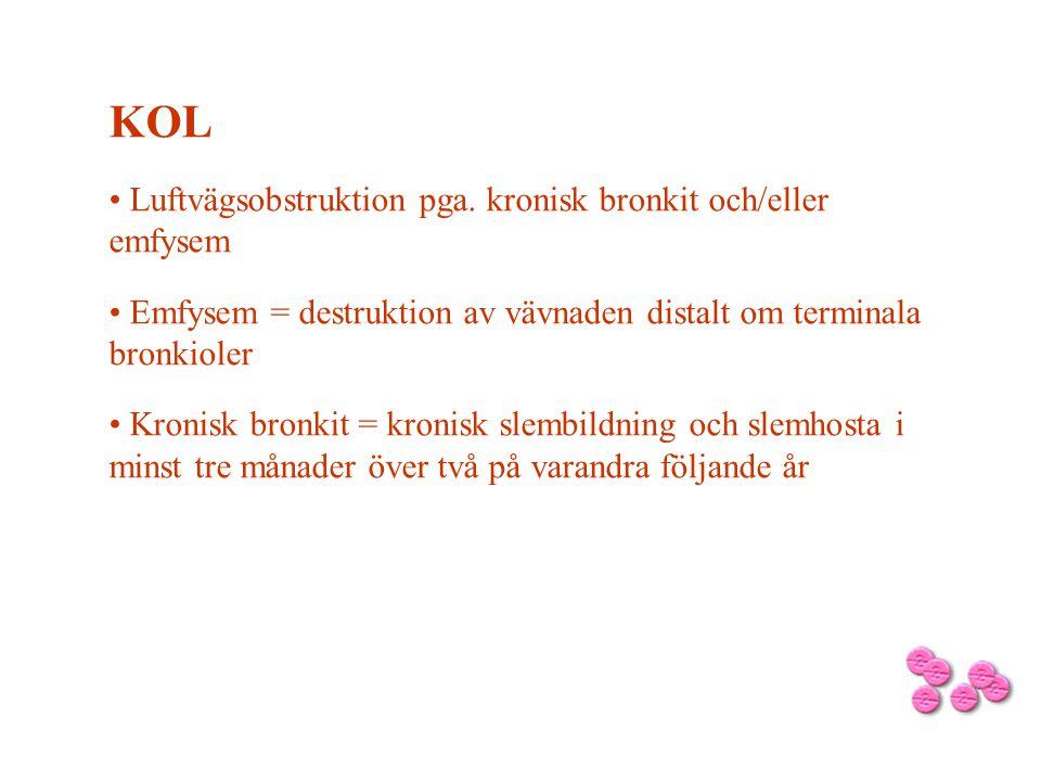 KOL Luftvägsobstruktion pga. kronisk bronkit och/eller emfysem Emfysem = destruktion av vävnaden distalt om terminala bronkioler Kronisk bronkit = kro