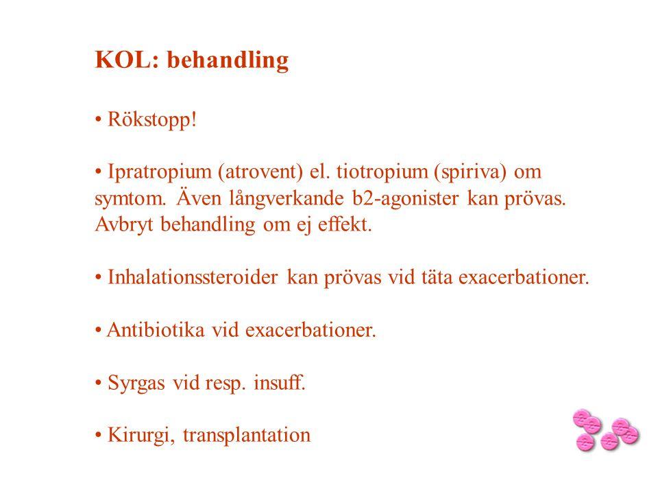 KOL: behandling Rökstopp! Ipratropium (atrovent) el. tiotropium (spiriva) om symtom. Även långverkande b2-agonister kan prövas. Avbryt behandling om e