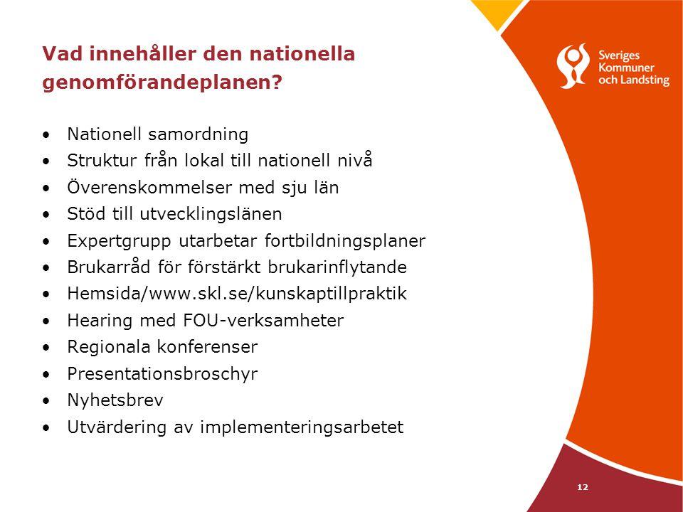 12 Vad innehåller den nationella genomförandeplanen? Nationell samordning Struktur från lokal till nationell nivå Överenskommelser med sju län Stöd ti