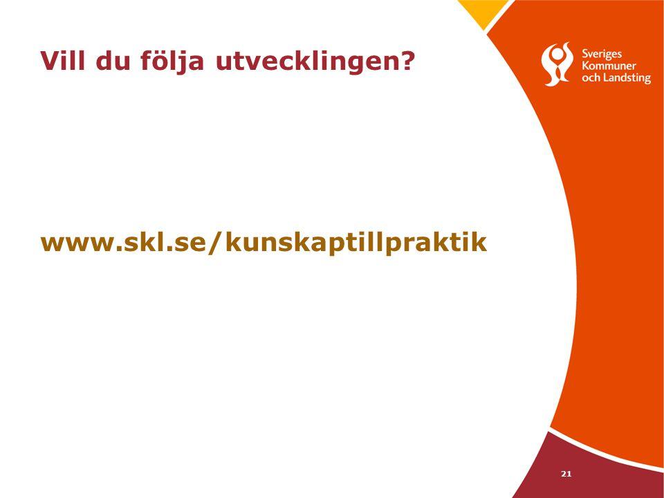 21 Vill du följa utvecklingen? www.skl.se/kunskaptillpraktik