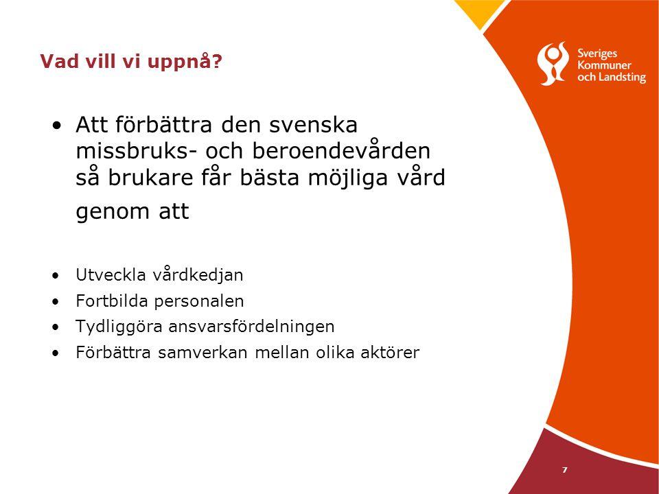 7 Vad vill vi uppnå? Att förbättra den svenska missbruks- och beroendevården så brukare får bästa möjliga vård genom att Utveckla vårdkedjan Fortbilda