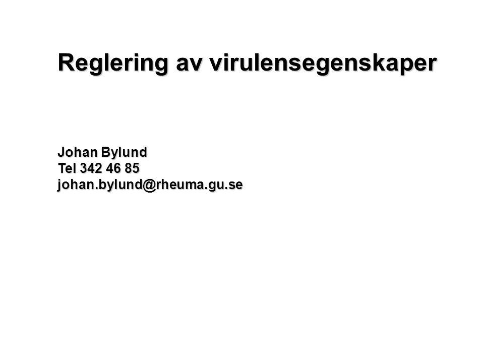 Reglering av virulensegenskaper Johan Bylund Tel 342 46 85 johan.bylund@rheuma.gu.se