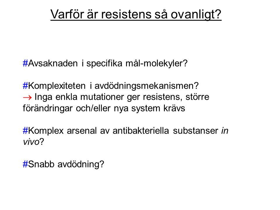 Varför är resistens så ovanligt? #Avsaknaden i specifika mål-molekyler? #Komplexiteten i avdödningsmekanismen?  Inga enkla mutationer ger resistens,