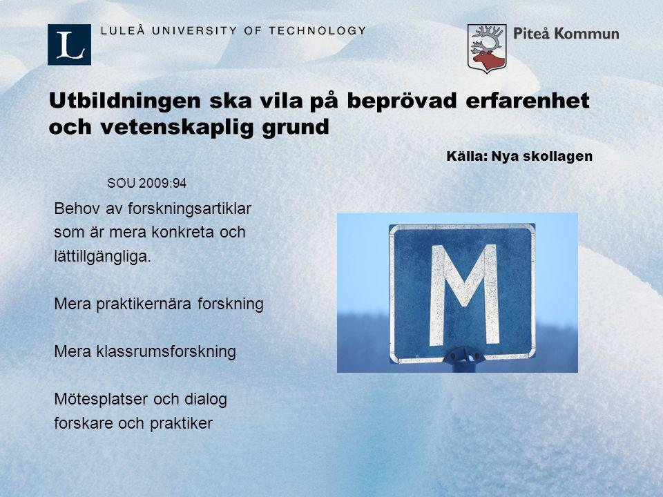 Utbildningen ska vila på beprövad erfarenhet och vetenskaplig grund Källa: Nya skollagen SOU 2009:94 Behov av forskningsartiklar som är mera konkreta