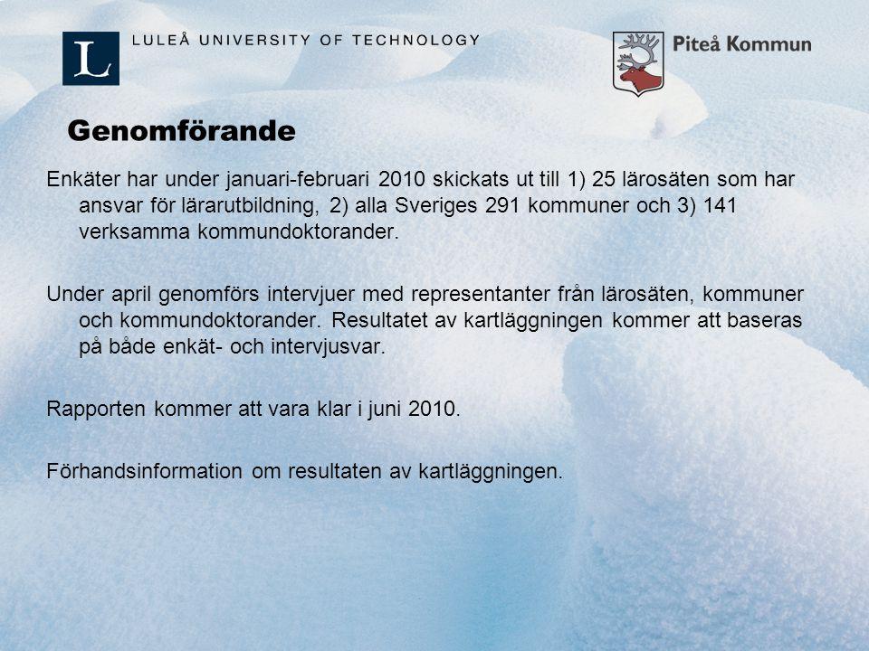 Genomförande Enkäter har under januari-februari 2010 skickats ut till 1) 25 lärosäten som har ansvar för lärarutbildning, 2) alla Sveriges 291 kommune
