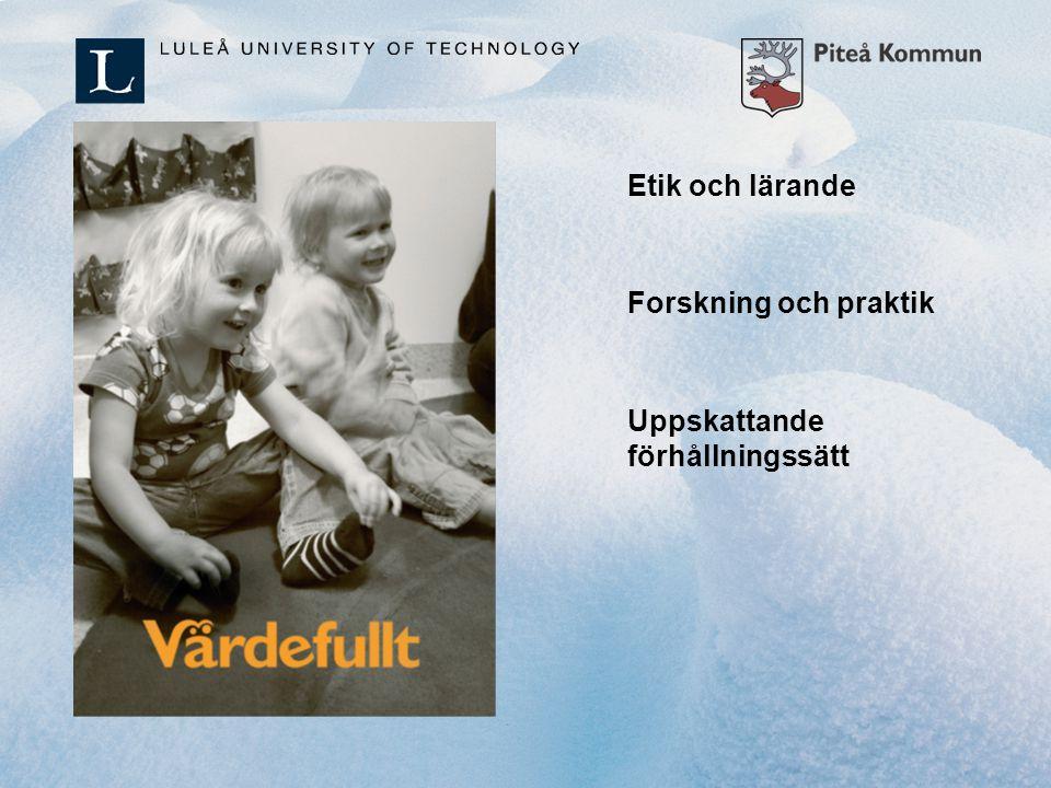 Etik och lärande Forskning och praktik Uppskattande förhållningssätt