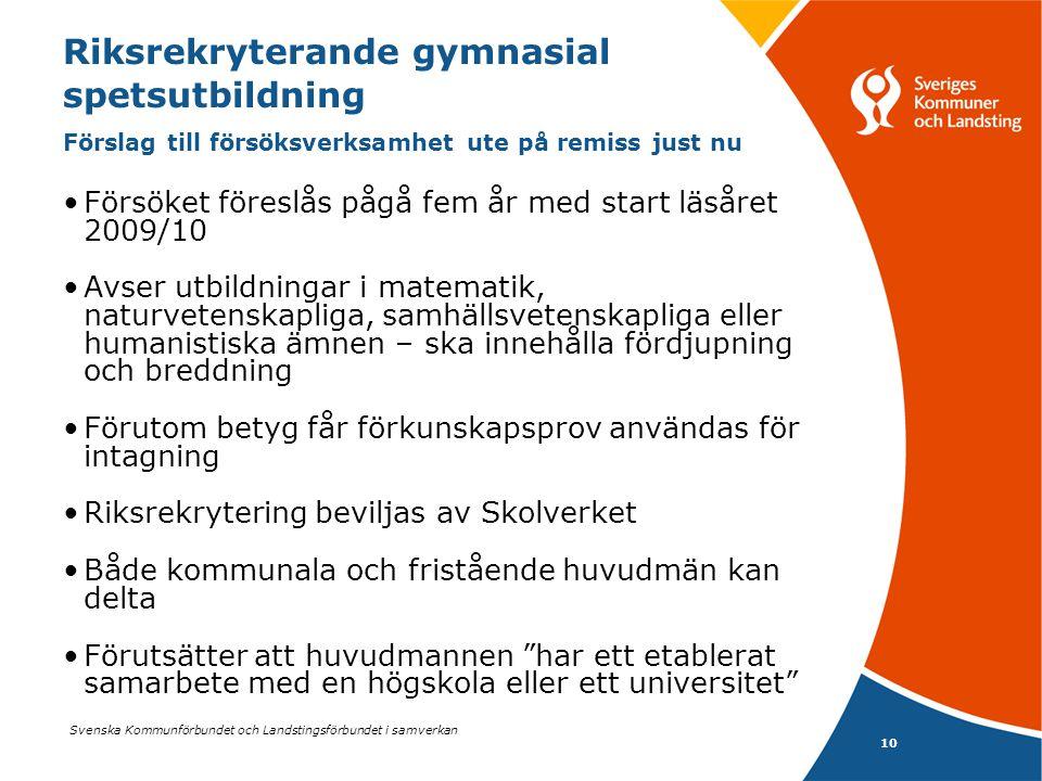 Svenska Kommunförbundet och Landstingsförbundet i samverkan 10 Riksrekryterande gymnasial spetsutbildning Förslag till försöksverksamhet ute på remiss