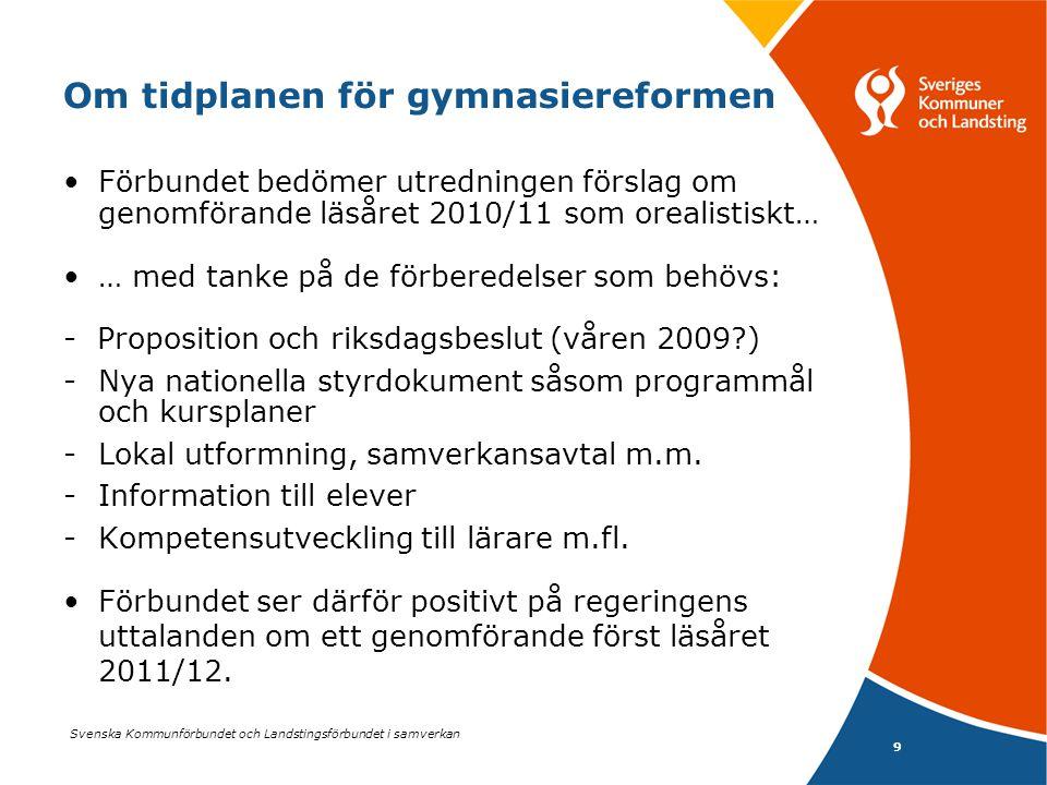 Svenska Kommunförbundet och Landstingsförbundet i samverkan 9 Om tidplanen för gymnasiereformen Förbundet bedömer utredningen förslag om genomförande