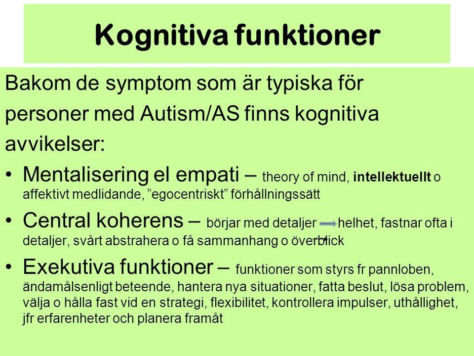 Kognitiva funktioner Bakom de symptom som är typiska för personer med Autism/AS finns kognitiva avvikelser: Mentalisering el empati – theory of mind,