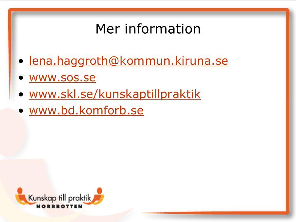 Mer information lena.haggroth@kommun.kiruna.se www.sos.se www.skl.se/kunskaptillpraktik www.bd.komforb.se