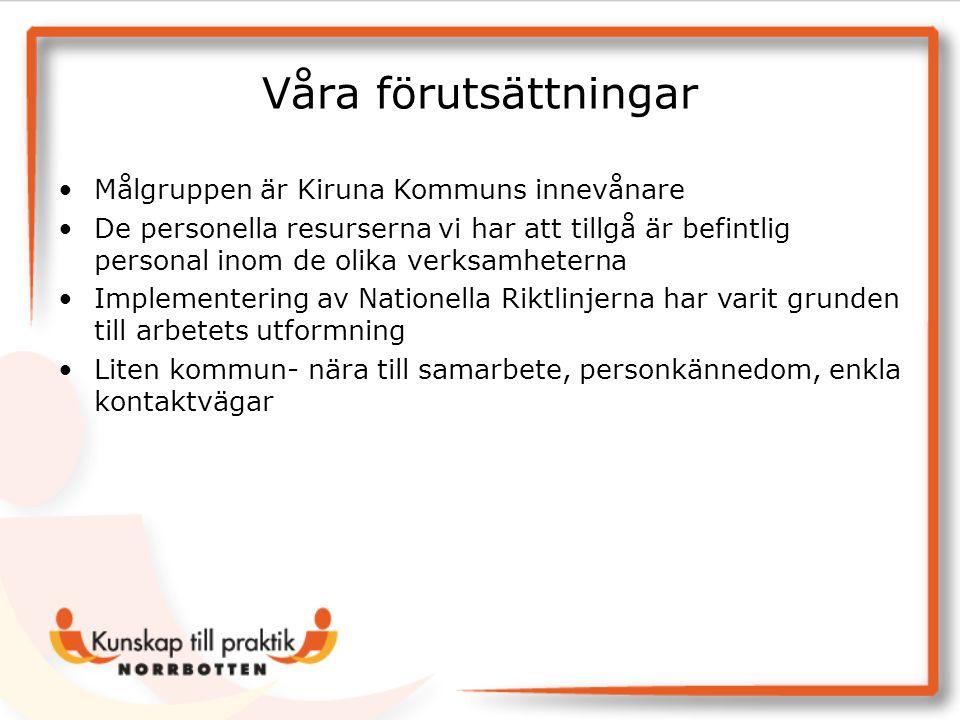 Våra förutsättningar Målgruppen är Kiruna Kommuns innevånare De personella resurserna vi har att tillgå är befintlig personal inom de olika verksamhet