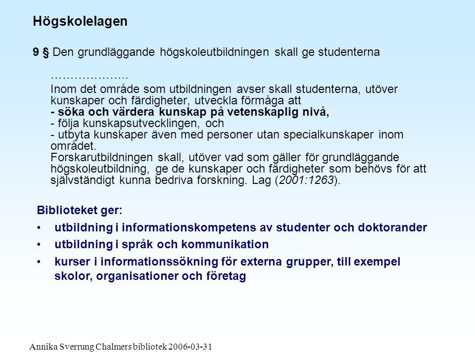 Annika Sverrung Chalmers bibliotek 2006-03-31 Högskolelagen 9 § Den grundläggande högskoleutbildningen skall ge studenterna ………………..