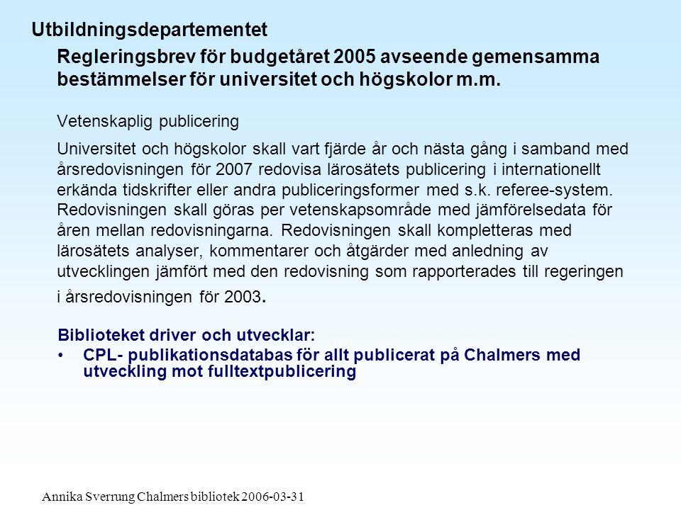 Annika Sverrung Chalmers bibliotek 2006-03-31 Chalmers strategiska plan 2004-2007 En levande akademisk miljö kräver fungerande informationsfösörjning och informationsspridning.