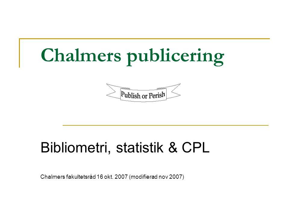 Chalmers publicering Bibliometri, statistik & CPL Chalmers fakultetsråd 16 okt. 2007 (modifierad nov 2007)