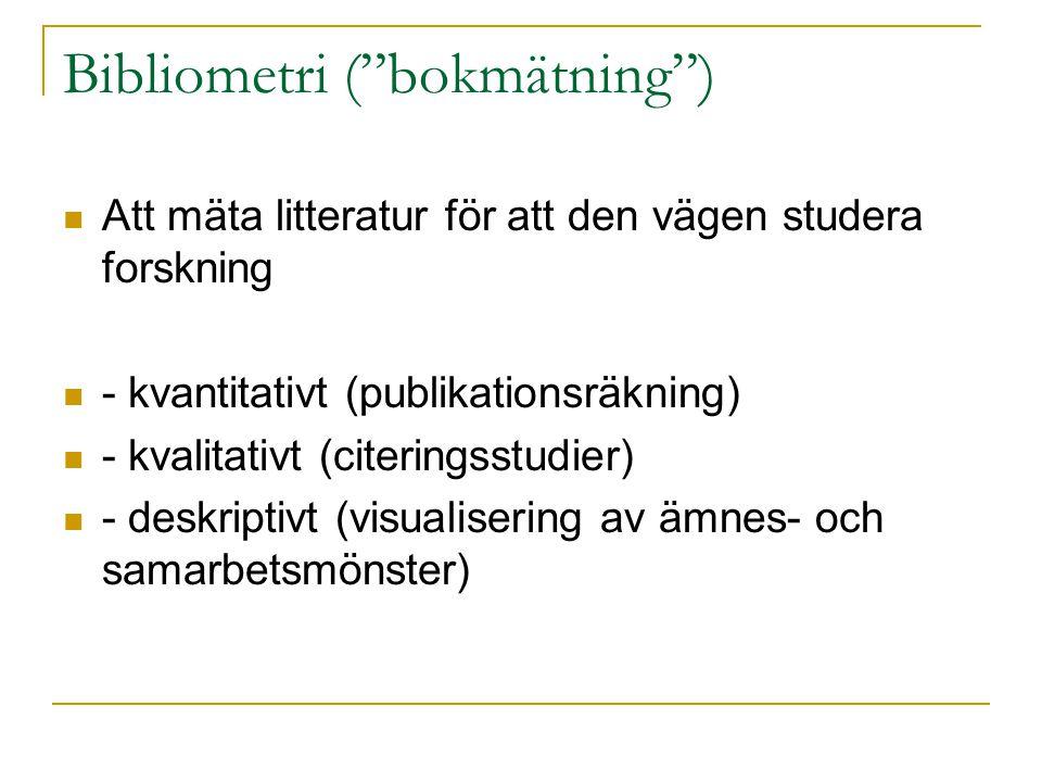 """Bibliometri (""""bokmätning"""") Att mäta litteratur för att den vägen studera forskning - kvantitativt (publikationsräkning) - kvalitativt (citeringsstudie"""