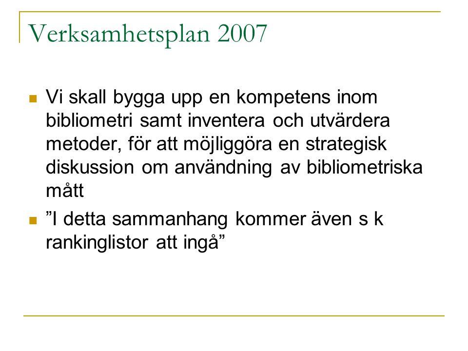 Verksamhetsplan 2007 Vi skall bygga upp en kompetens inom bibliometri samt inventera och utvärdera metoder, för att möjliggöra en strategisk diskussio