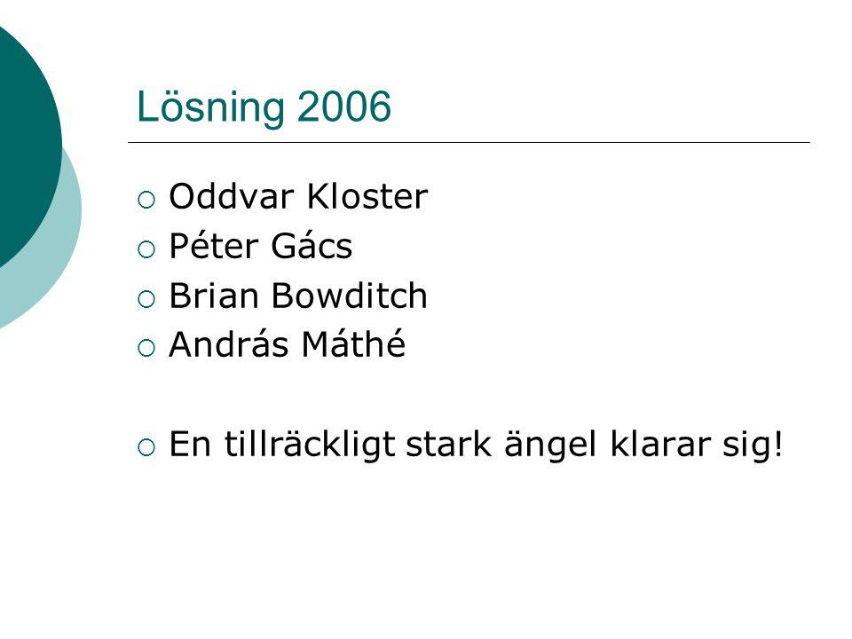 Lösning 2006  Oddvar Kloster  Péter Gács  Brian Bowditch  András Máthé  En tillräckligt stark ängel klarar sig!