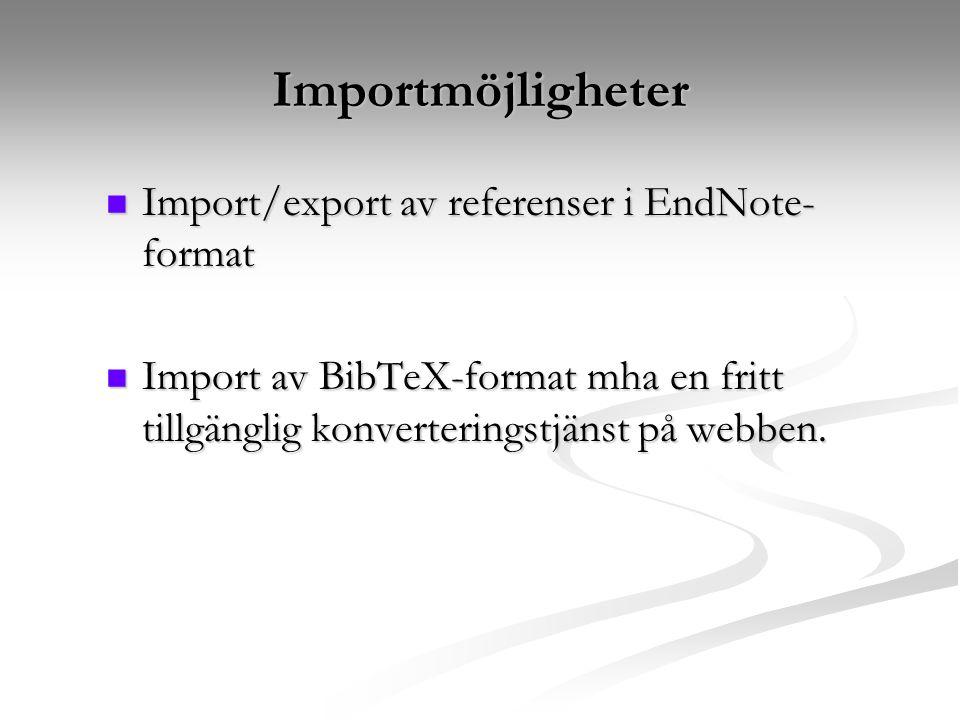 Importmöjligheter Import/export av referenser i EndNote- format Import/export av referenser i EndNote- format Import av BibTeX-format mha en fritt tillgänglig konverteringstjänst på webben.