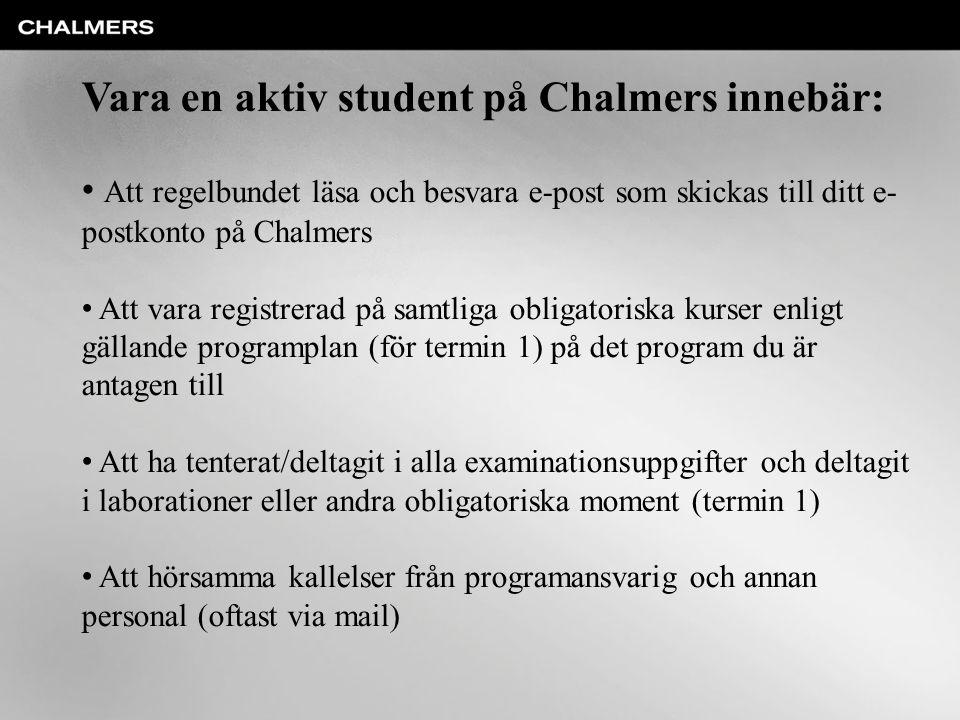 Vara en aktiv student på Chalmers innebär: Att regelbundet läsa och besvara e-post som skickas till ditt e- postkonto på Chalmers Att vara registrerad