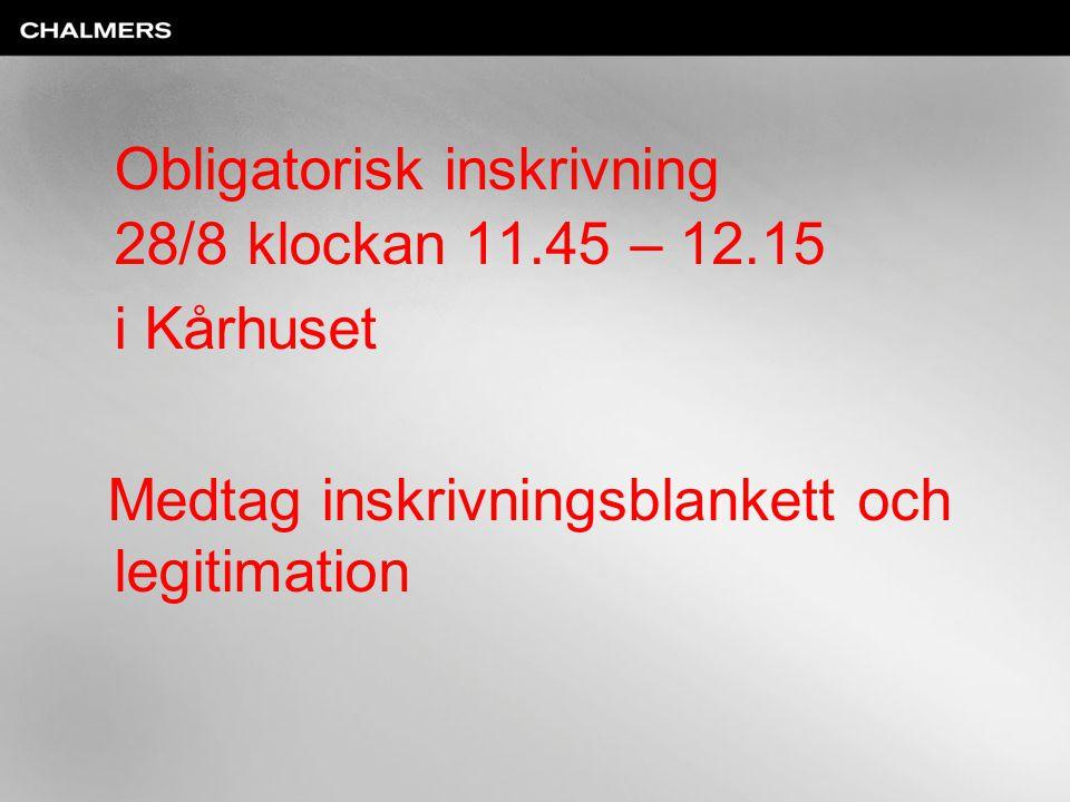 Obligatorisk inskrivning 28/8 klockan 11.45 – 12.15 i Kårhuset Medtag inskrivningsblankett och legitimation