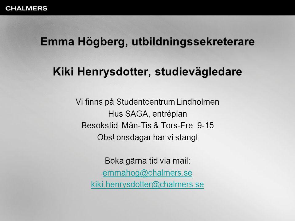 Emma Högberg, utbildningssekreterare Kiki Henrysdotter, studievägledare Vi finns på Studentcentrum Lindholmen Hus SAGA, entréplan Besökstid: Mån-Tis &