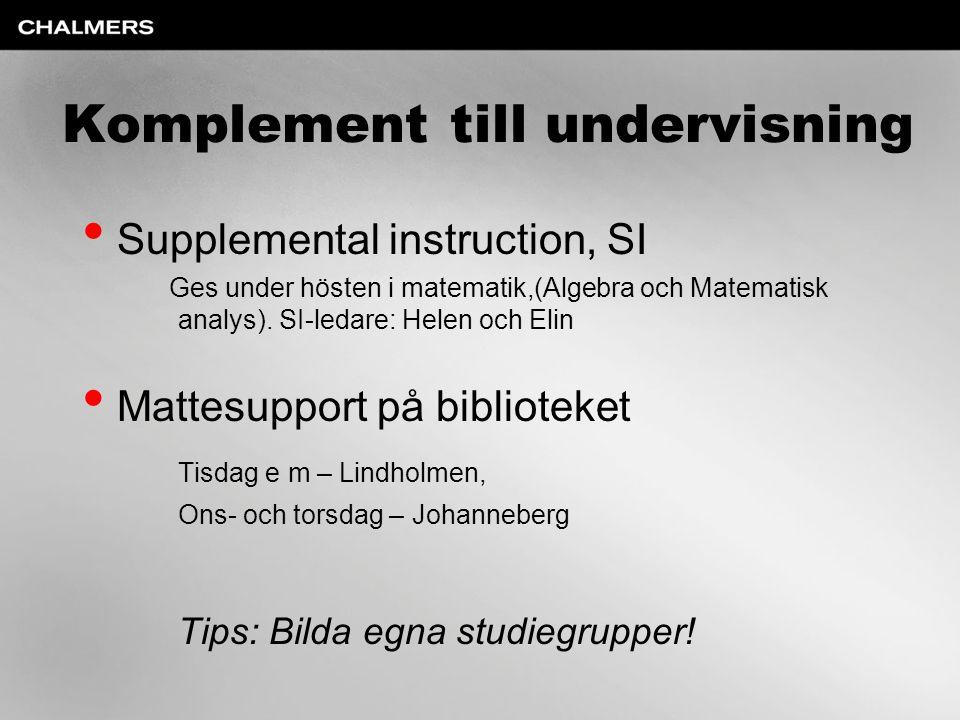 Komplement till undervisning Supplemental instruction, SI Ges under hösten i matematik,(Algebra och Matematisk analys). SI-ledare: Helen och Elin Matt