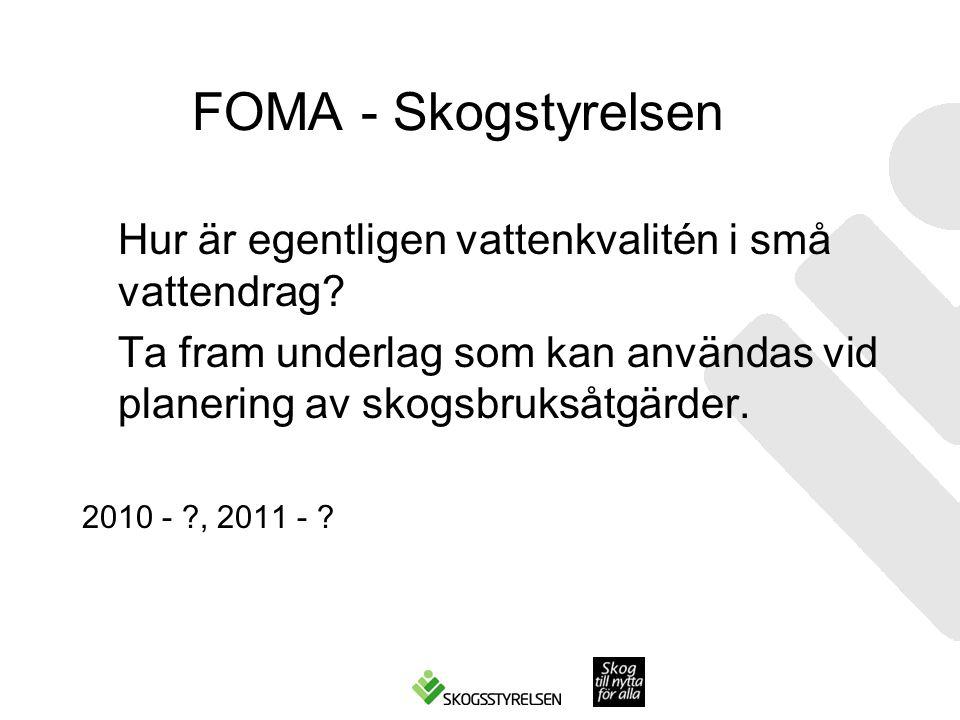 FOMA - Skogstyrelsen Hur är egentligen vattenkvalitén i små vattendrag? Ta fram underlag som kan användas vid planering av skogsbruksåtgärder. 2010 -