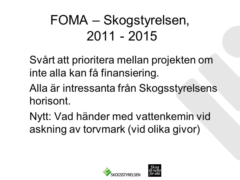 FOMA – Skogstyrelsen, 2011 - 2015 Svårt att prioritera mellan projekten om inte alla kan få finansiering. Alla är intressanta från Skogsstyrelsens hor