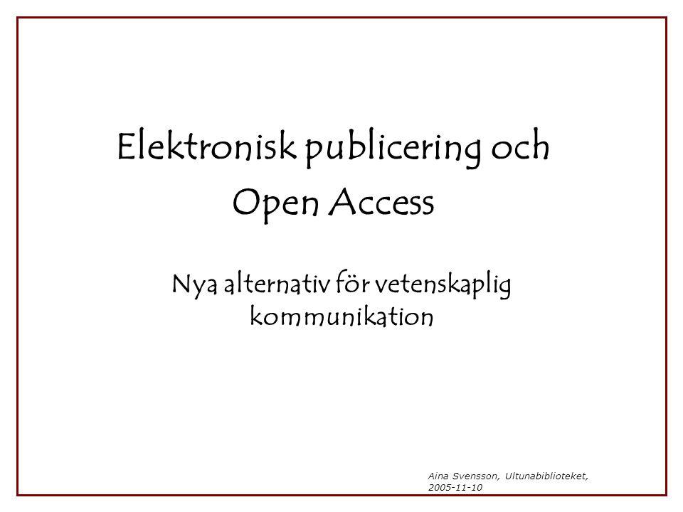 Aina Svensson, Ultunabiblioteket, 2005-11-10 Elektronisk publicering och Open Access Nya alternativ för vetenskaplig kommunikation