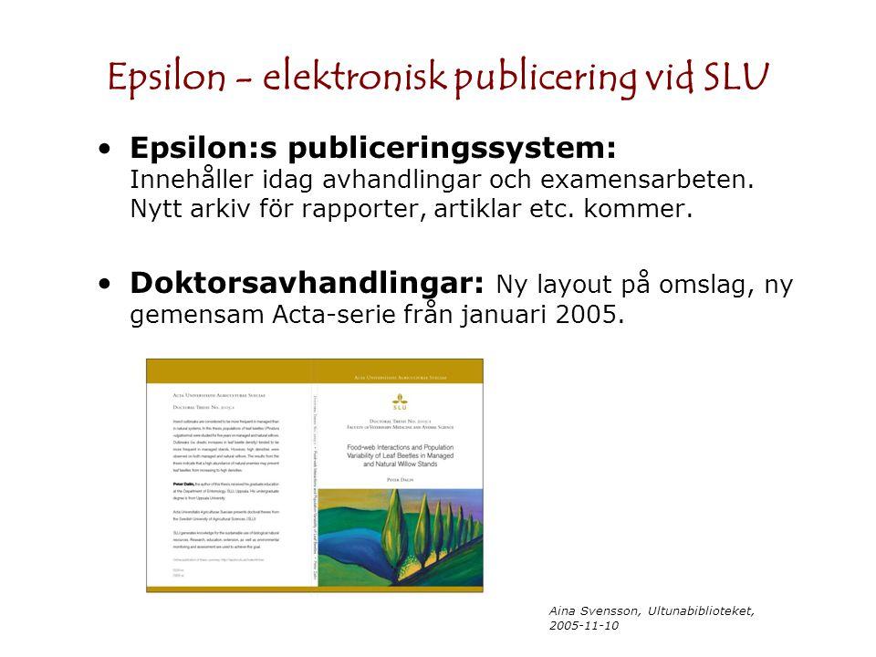 Aina Svensson, Ultunabiblioteket, 2005-11-10 Epsilon - elektronisk publicering vid SLU Epsilon:s publiceringssystem: Innehåller idag avhandlingar och