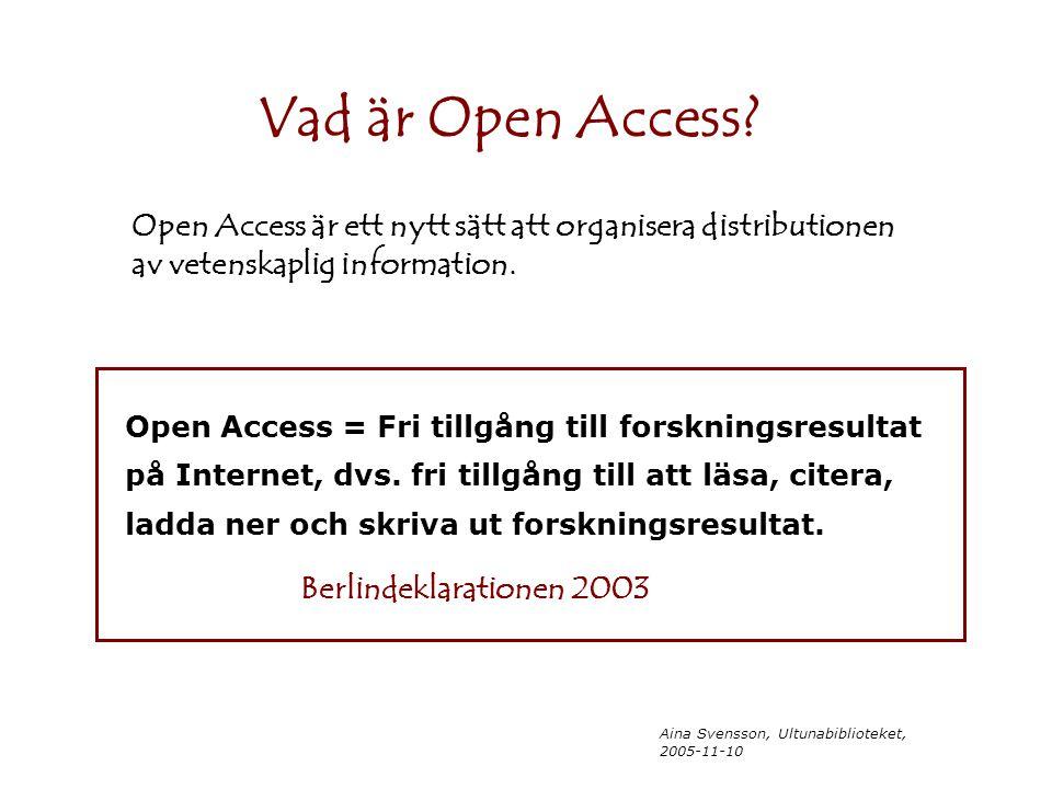 Aina Svensson, Ultunabiblioteket, 2005-11-10 Vad är Open Access? Open Access = Fri tillgång till forskningsresultat på Internet, dvs. fri tillgång til