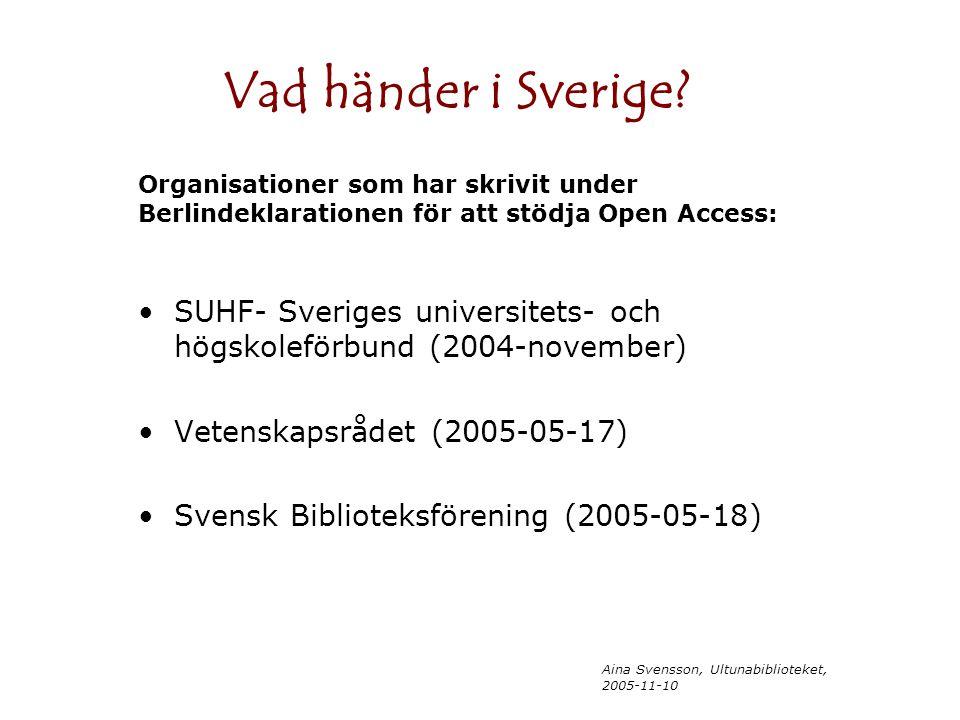 Aina Svensson, Ultunabiblioteket, 2005-11-10 Vad händer i Sverige? SUHF- Sveriges universitets- och högskoleförbund (2004-november) Vetenskapsrådet (2