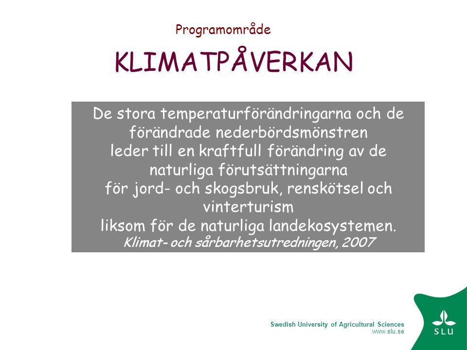 Swedish University of Agricultural Sciences www.slu.se KLIMATPÅVERKAN De stora temperaturförändringarna och de förändrade nederbördsmönstren leder till en kraftfull förändring av de naturliga förutsättningarna för jord- och skogsbruk, renskötsel och vinterturism liksom för de naturliga landekosystemen.