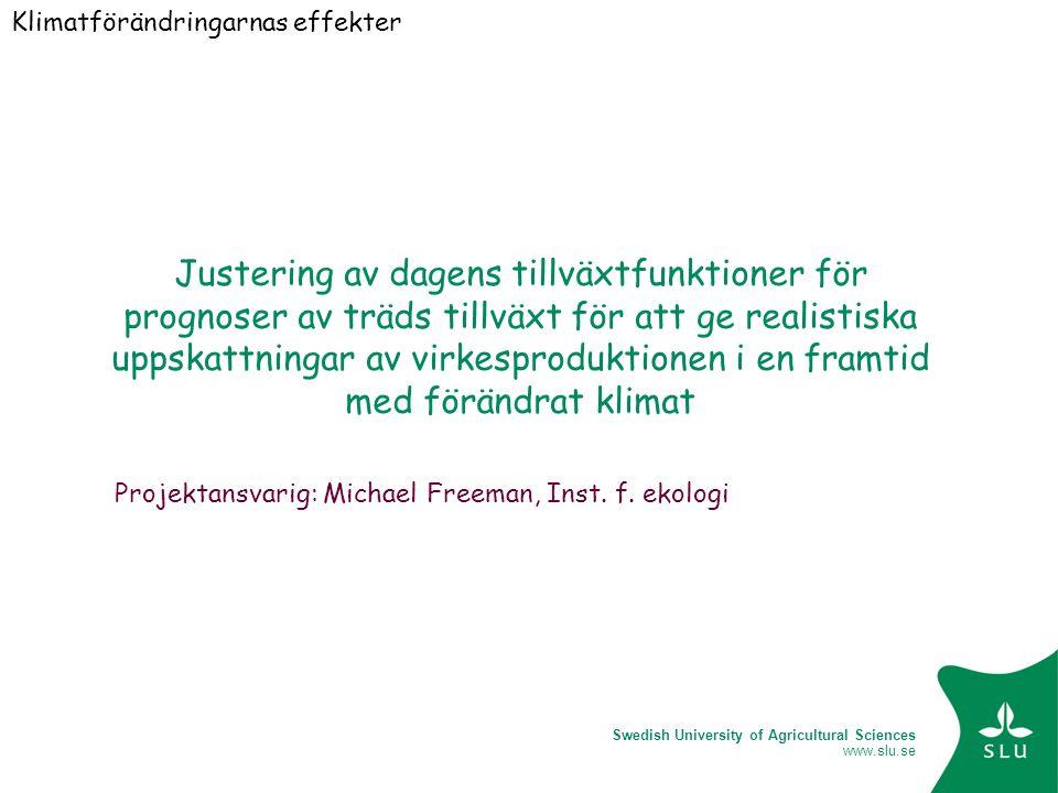 Swedish University of Agricultural Sciences www.slu.se Klimatförändringarnas effekter Justering av dagens tillväxtfunktioner för prognoser av träds ti