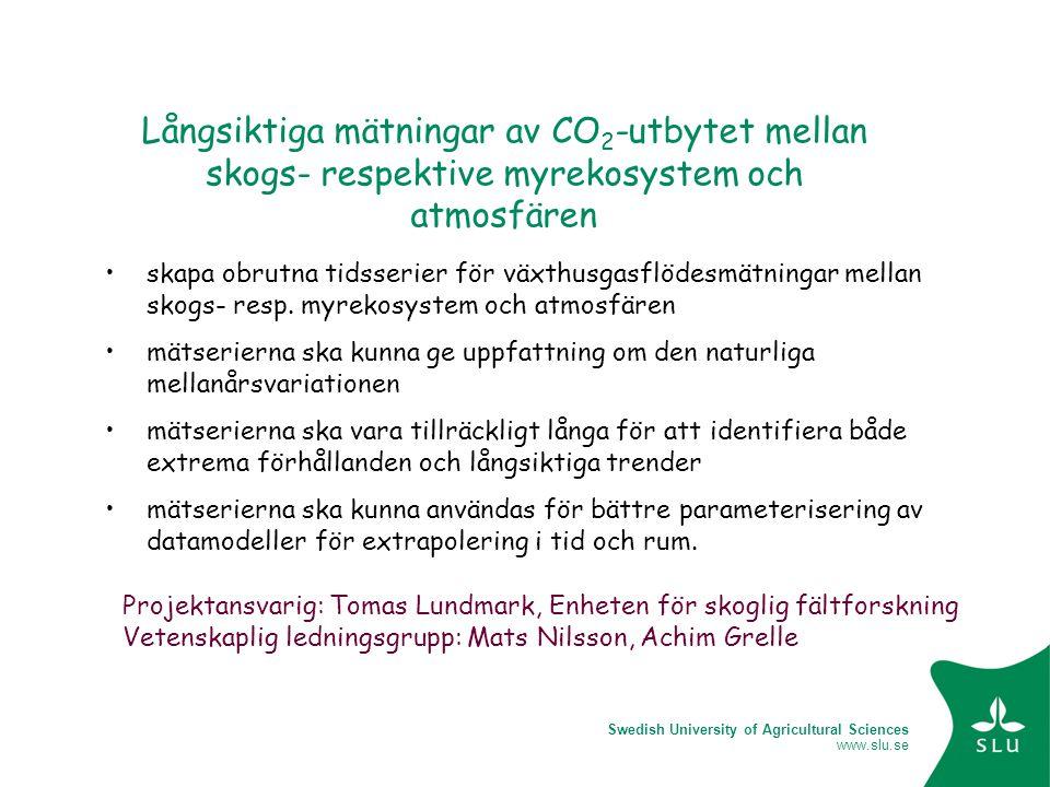 Swedish University of Agricultural Sciences www.slu.se Långsiktiga mätningar av CO 2 -utbytet mellan skogs- respektive myrekosystem och atmosfären ska