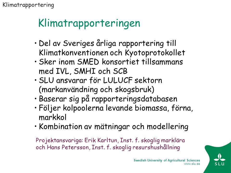 Swedish University of Agricultural Sciences www.slu.se Pågående utveckling Kyotoprotokolls- rapporteringen ska testas under det kommande året Nya emissionfaktorer för skogsbevuxna torvmarker skall utvecklas Klimatrapportering